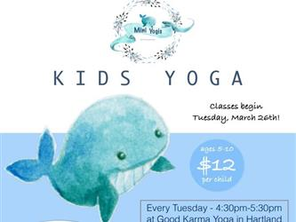 Mini Yogis, Kids Yoga, classes begin Tuesday, March 26th! ages 5-10 $12 per child. Every Tuesday @ 4:30-5:30pm at Good Karma Yoga in Hartland